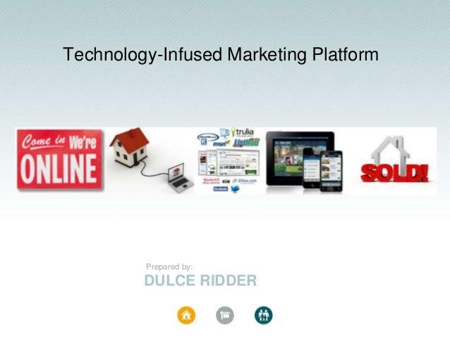 Technology-Infused Marketing Platform  Prepared by:  DULCE RIDDER