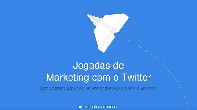 KIT DE FERRAMENTAS DE APRESENTAÇÃO PARA CLIENTES Jogadas de Marketing com o Twitter