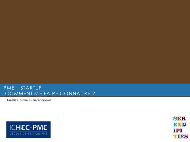 PME – STARTUP COMMENT ME FAIRE CONNAITRE ? Aurélie Couvreur – Serendipities