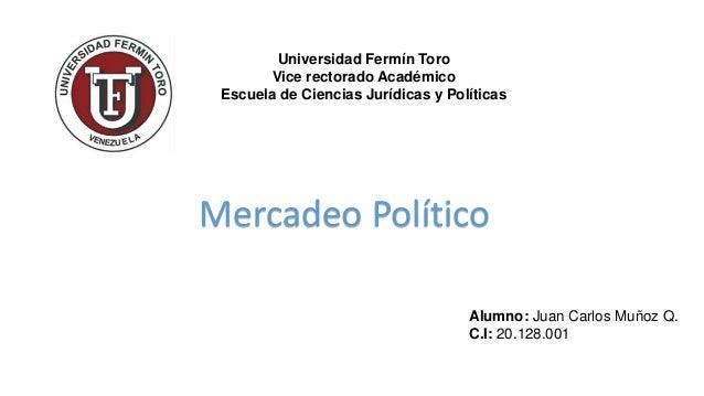 Universidad Fermín Toro Vice rectorado Académico Escuela de Ciencias Jurídicas y Políticas Alumno: Juan Carlos Muñoz Q. C....