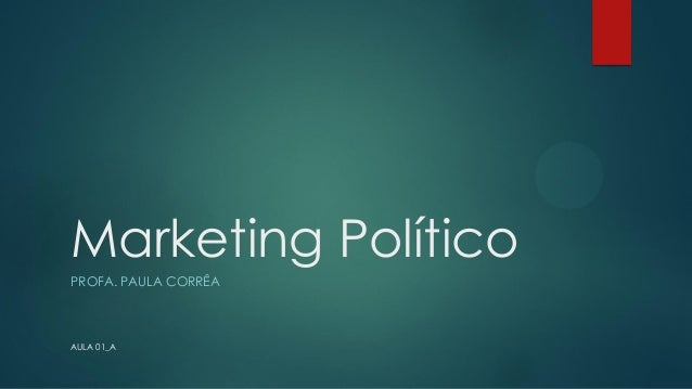 Marketing Político PROFA. PAULA CORRÊA  AULA 01_A