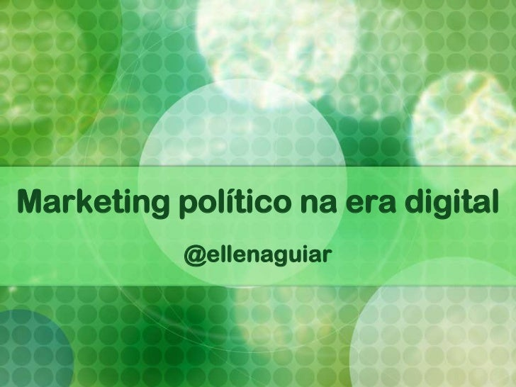 Marketing político na era digital           @ellenaguiar