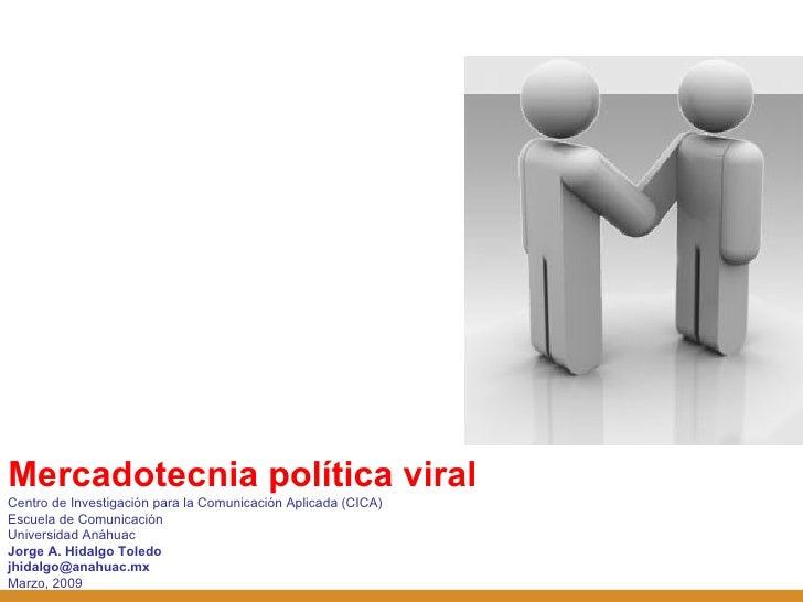 <ul><li>Mercadotecnia política viral </li></ul>Centro de Investigación para la Comunicación Aplicada (CICA) Escuela de Com...