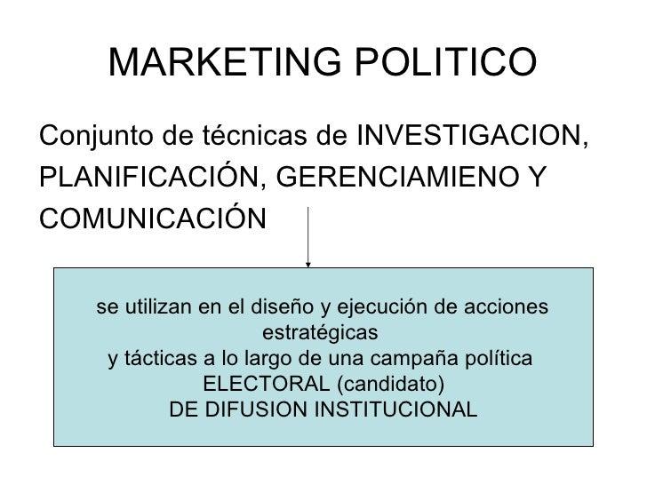 MARKETING POLITICO <ul><li>Conjunto de técnicas de INVESTIGACION,  </li></ul><ul><li>PLANIFICACIÓN, GERENCIAMIENO Y  </li>...