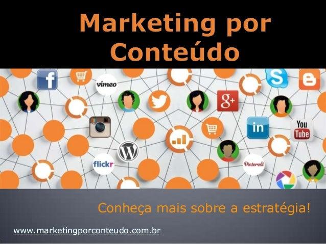 Conheça mais sobre a estratégia! www.marketingporconteudo.com.br
