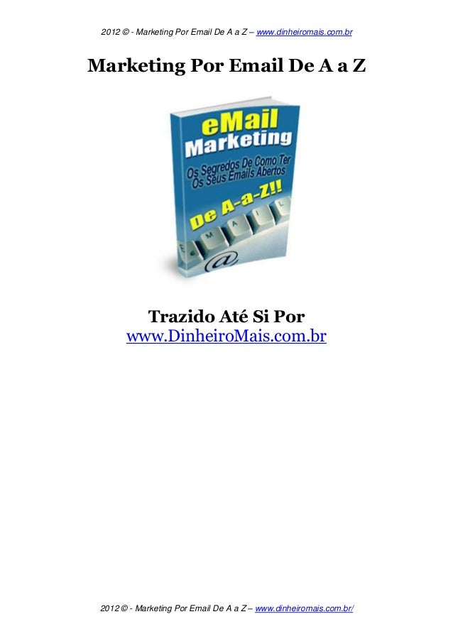 2012 © - Marketing Por Email De A a Z – www.dinheiromais.com.br2012 © - Marketing Por Email De A a Z – www.dinheiromais.co...