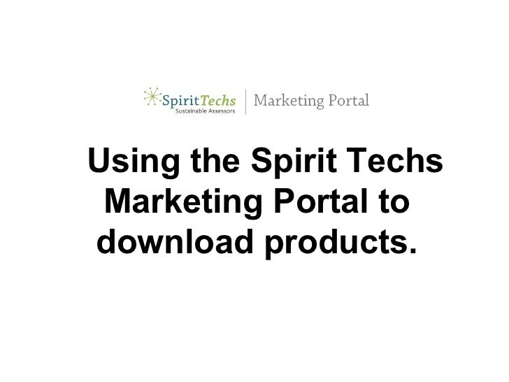 Using the Spirit Techs Marketing Portal todownload products.