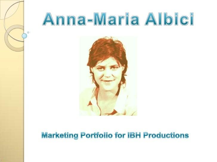 Anna-Maria Albici<br />Marketing Portfolio for IBH Productions <br />
