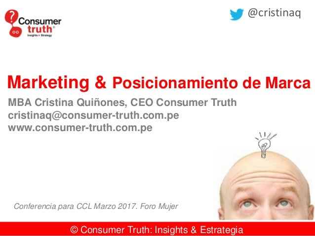 © Consumer Truth: Insights & Estrategia Marketing & Posicionamiento de Marca MBA Cristina Quiñones, CEO Consumer Truth cri...