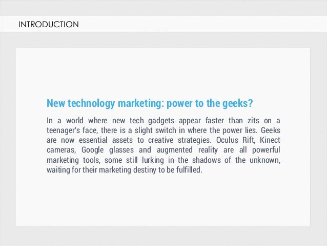 INTRODUCTION  New technology marketing: power to the geeks? In a world where new tech gadgets appear faster than zits on a...