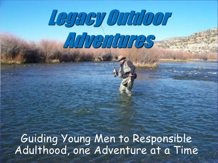 Legacy Outdoor Adventures<br />Guiding Young Men to Responsible Adulthood, one Adventure at a Time<br />
