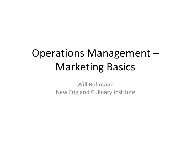Operations Management – Marketing Basics<br />Will Bohmann<br />New England Culinary Institute<br />