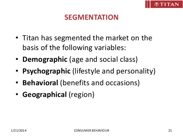 market segmentation of titan watch A market analysis for the watch manufacturer rolex print reference this  published: 23rd march,  a present study has revealed that the luxury watchmaker omega is taking over the rolex market omega sells luxury watches 60% cheaper than rolex  'market segmentation is the process of dividing a market into subsets of consumers with common.