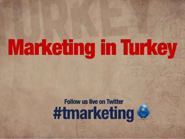 Follow us live on Twitter #tmarketing TurkeyMarketing in Turkey