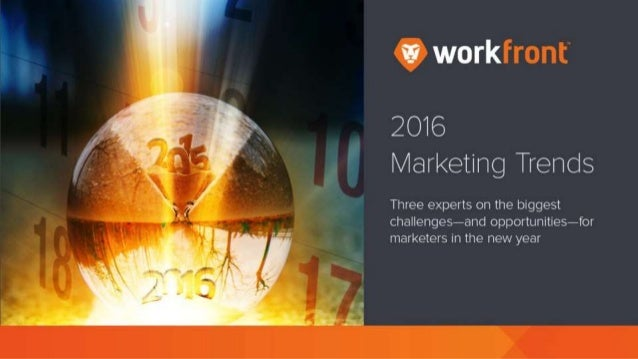 2016 Marketing Trends Three experts on the biggest challenges—and opportunities—for marketers in the new year