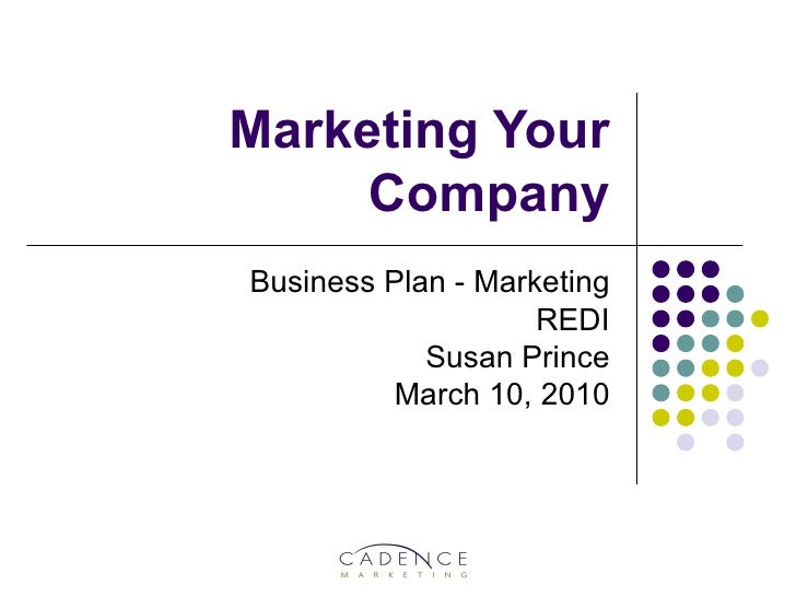 Marketing Your Company Business Plan - Marketing REDI Susan Prince March 10, 2010