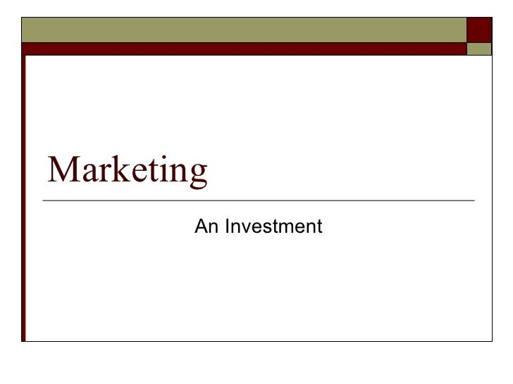 Marketing An Investment