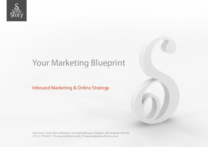 Your Marketing BlueprintInbound Marketing & Online StrategySixth Story | Suite 202 at Rhubarb | 25 Heath Mill Lane | Digbe...