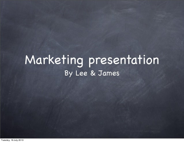 Marketing presentation By Lee & James Tuesday, 16 July 2013