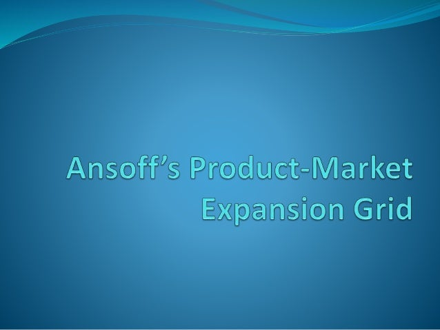 product market expansion grid igor ansoff 11-07-2007 ansoff's matrix - planning for growth understanding the risks of different options (also known as the product/market expansion grid) the ansoff product-market growth matrix is a.