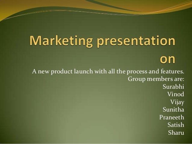 A new product launch with all the process and features.                                  Group members are:               ...