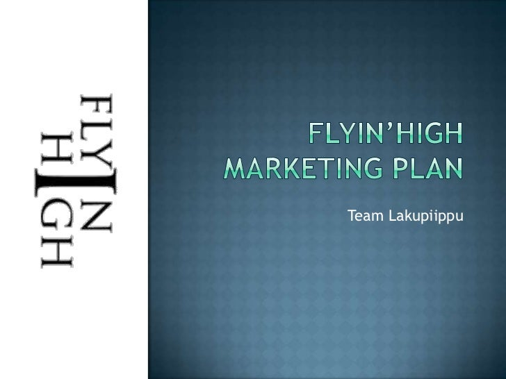 Flyin'HighMarketing Plan<br />Team Lakupiippu<br />