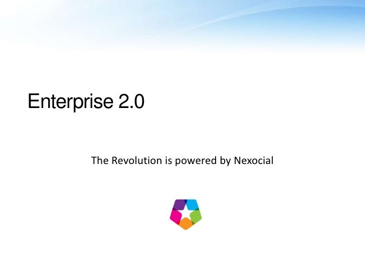 Enterprise 2.0<br />The Revolution is powered by Nexocial<br />