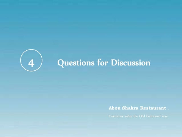 abou shakra restaurant: creating customer value essay Free essay: question 1 describe abou shakra in terms of the value it provides for customers answer- since its establishment, abu shakra has prospered.