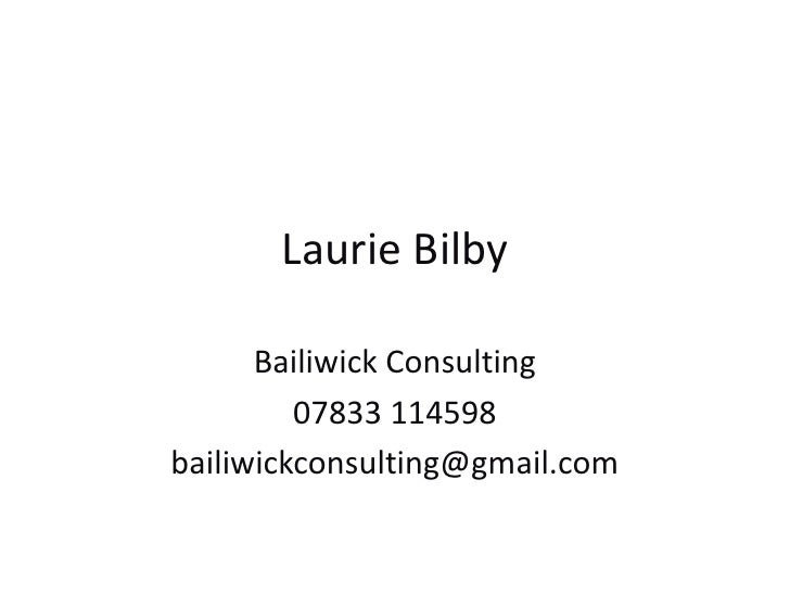 Laurie Bilby<br />Bailiwick Consulting<br />07833 114598<br />bailiwickconsulting@gmail.com<br />