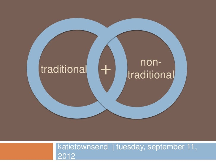 non-traditional    +       traditional    katietownsend   tuesday, september 11,    2012