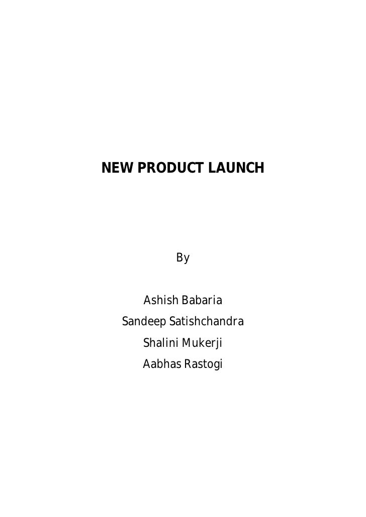 NEW PRODUCT LAUNCH           By     Ashish Babaria  Sandeep Satishchandra     Shalini Mukerji     Aabhas Rastogi