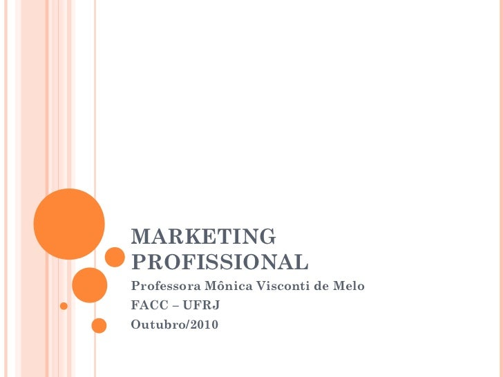 MARKETINGPROFISSIONALProfessora Mônica Visconti de MeloFACC – UFRJOutubro/2010