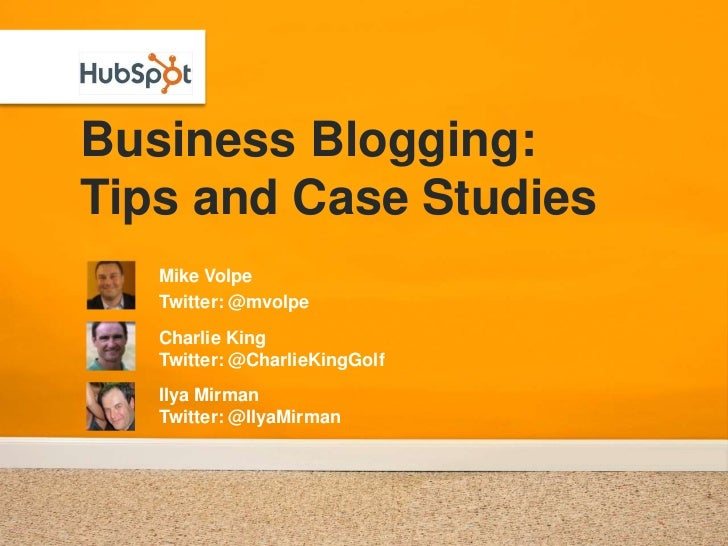 Business Blogging:Tips and Case Studies<br />Mike Volpe<br />Twitter: @mvolpe<br />Charlie King<br />Twitter: @CharlieKing...