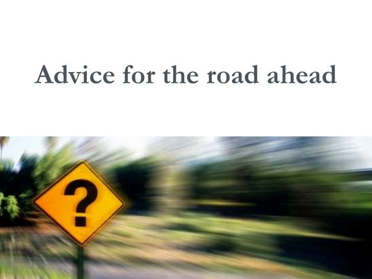 Advice for the road ahead<br />