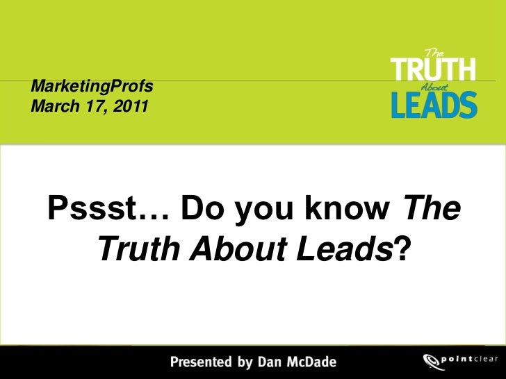 MarketingProfs <br />March 17, 2011<br />Pssst… Do you know The Truth About Leads?<br />