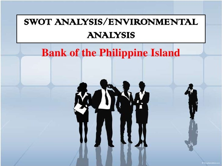 SWOT ANALYSIS/ENVIRONMENTAL          ANALYSIS  Bank of the Philippine Island