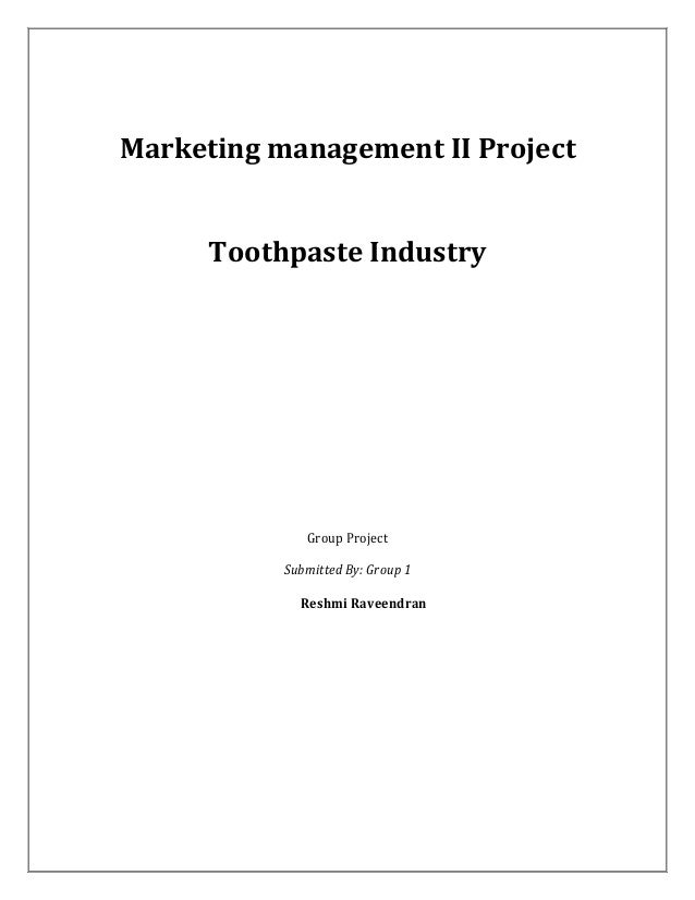 Marketing management II Project  Toothpaste Industry  Group Project Submitted By: Group 1 Reshmi Raveendran
