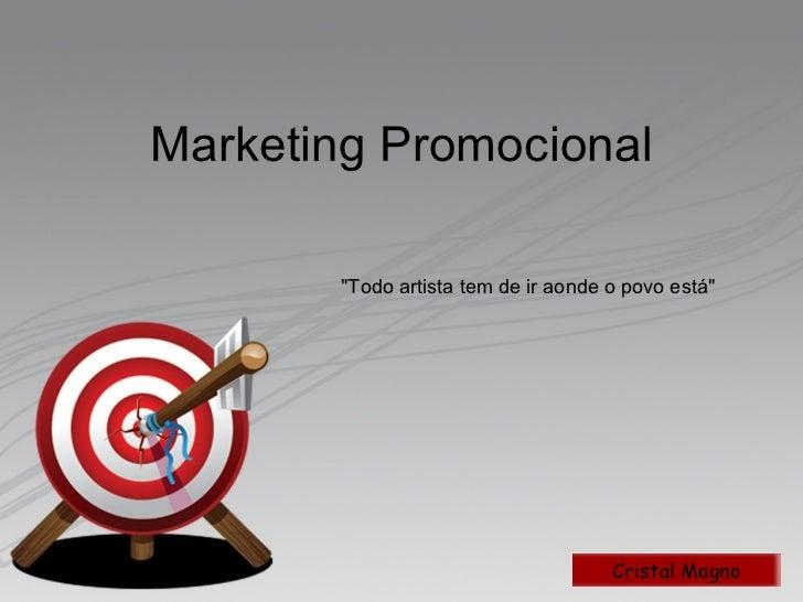 """Marketing Promocional """"Todo artista tem de ir aonde o povo está"""""""