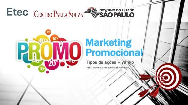 Marketing Promocional Tipos de ações – Varejo Prof. Flávio I. Franceschi de Oliveira