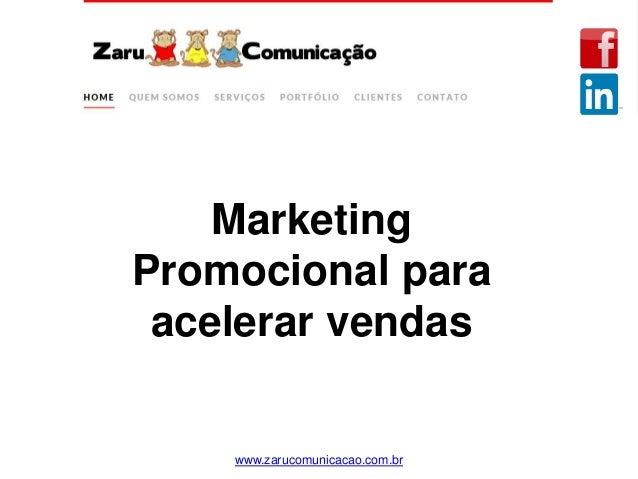 Marketing Promocional para acelerar vendas www.zarucomunicacao.com.br
