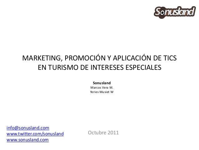 MARKETING, PROMOCIÓN Y APLICACIÓN DE TICS EN TURISMO DE INTERESES ESPECIALES Octubre 2011 Sonusland Marcos Vera M. Yeries ...