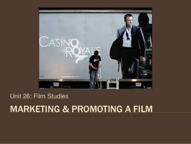 Unit 26: Film Studies  MARKETING & PROMOTING A FILM