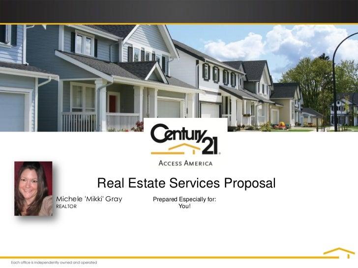 Real Estate Services ProposalMichele Mikki Gray   Prepared Especially for:REALTOR                         You!