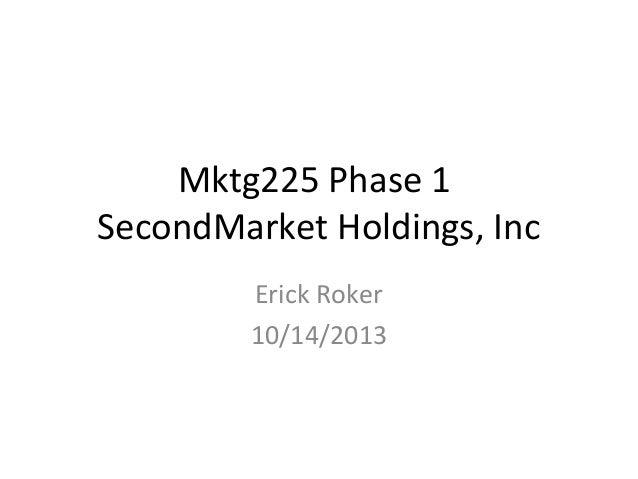 Mktg225 Phase 1 SecondMarket Holdings, Inc Erick Roker 10/14/2013