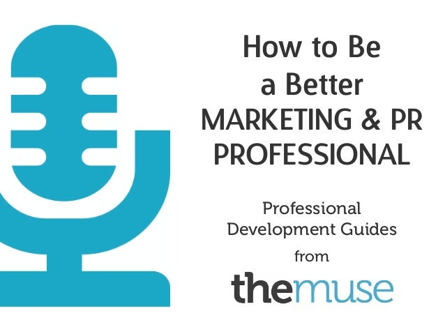 How to Be a Better Marketing & PR Professional Professional Development Guides from
