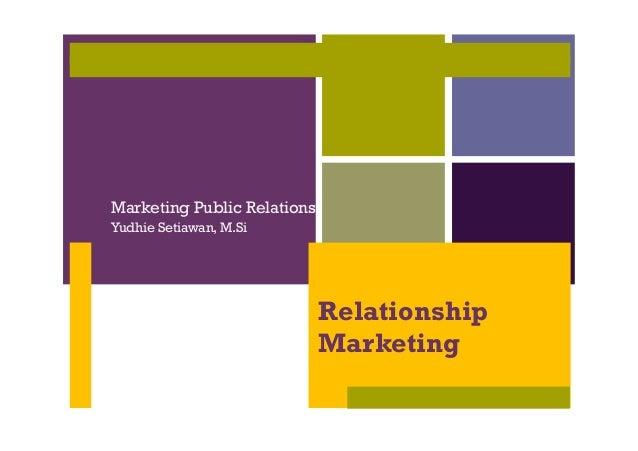 + Relationship Marketing Marketing Public Relations Yudhie Setiawan, M.Si
