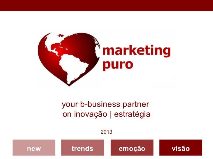your b-business partner      on inovação | estratégia                 2013new     trends          emoção   visão