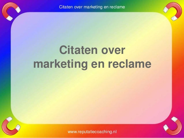 Citaten over marketing en reclame www.reputatiecoaching. nl Citaten over marketing en reclame