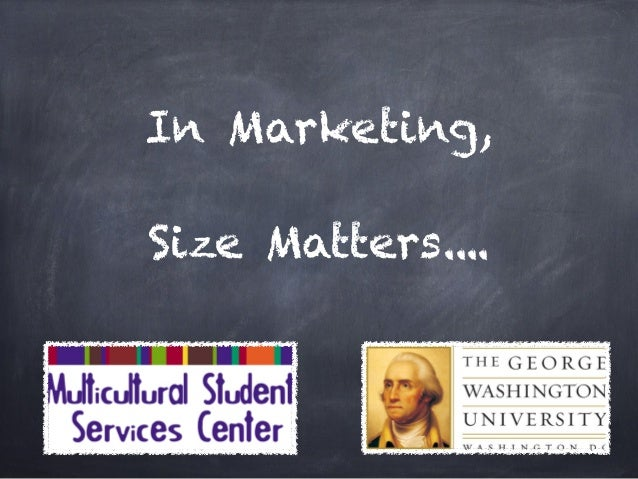 In Marketing,        Size Matters....