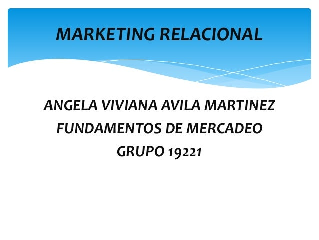 ANGELA VIVIANA AVILA MARTINEZ FUNDAMENTOS DE MERCADEO GRUPO 19221 MARKETING RELACIONAL